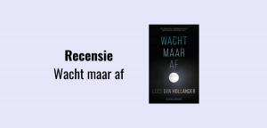 Recensie over de psychologische thriller Wacht maar af, geschreven door Loes den Hollander