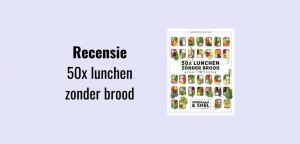50x lunchen zonder brood, kookboek met heerlijke maaltijdsalades voor thuis of onderweg, door de oprichters van voedzaam en snel