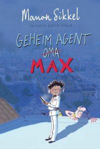 Geheim agent oma 4 - geheim agent Max, Manon Sikkel