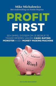 Profit First, Mike Michalowicz; een simpel systeem om je bedrijf te transformeren van een cash-eating monster in een money-making machine