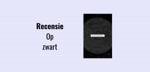 Recensie Op zwart, geschreven door Willem Bosch