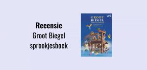 Recensie Groot Biegel sprookjesboek door Paul Biegel, met illustraties van Charlotte Dematons